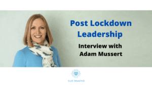 Post Lockdown Leadership - Interview with Adam Mussert