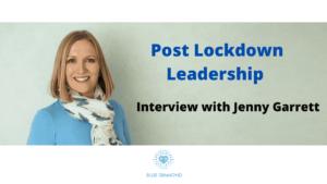 Post Lockdown Leadership - Interview with Jenny Garrett