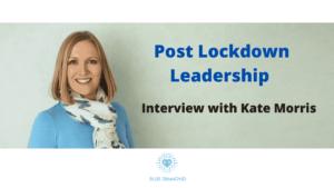 Post Lockdown Leadership - Interview with Kate Morris