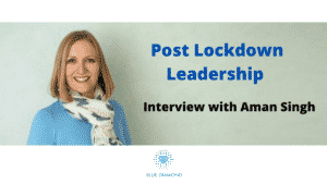 Post Lockdown Leadership - Interview with Aman Singh